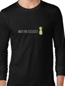 Wait For Iiiiiiiiit. Long Sleeve T-Shirt