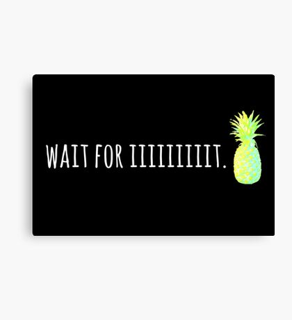 Wait For Iiiiiiiiit. Canvas Print