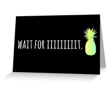 Wait For Iiiiiiiiit. Greeting Card