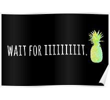 Wait For Iiiiiiiiit. Poster