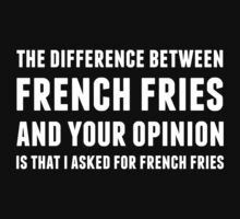 The Difference Between French Fries and Your Opinion in white by AllieJoy224
