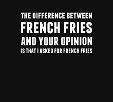 The Difference Between French Fries and Your Opinion in white T-Shirt