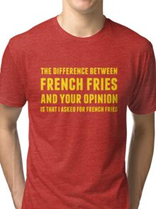The Difference Between French Fries and Your Opinion in yellow Tri-blend T-Shirt