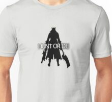 Hunt or Die (Bloodborne) Unisex T-Shirt