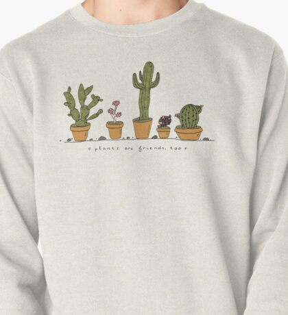 Plants Are Friends  Pullover