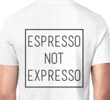Espresso not expresso Unisex T-Shirt