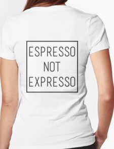 Espresso not expresso Womens Fitted T-Shirt