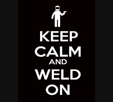 Keep Calm and Weld On Shirt, Stickers, Cases, Skins, Mugs, Posters Unisex T-Shirt