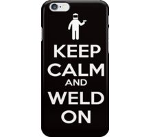 Keep Calm and Weld On Shirt, Stickers, Cases, Skins, Mugs, Posters iPhone Case/Skin