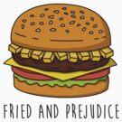 Fried and Prejudice by geeksweetie