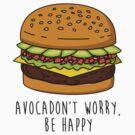 Avocadon't Worry, Be Happy by geeksweetie