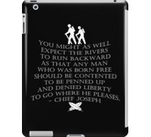 """You might as well expect the rivers to run backwards..."" quote by  Chief Joseph iPad Case/Skin"