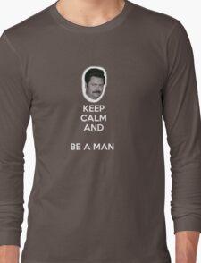 Keep Calm and Be A Man Long Sleeve T-Shirt