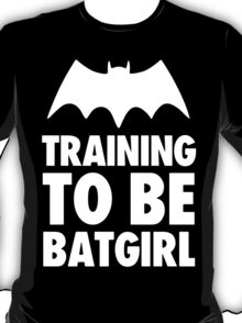 Training To Be BatGirl T-Shirt
