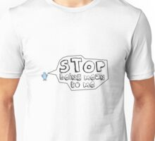 Angry Blue STOP BEING MEAN TO ME Unisex T-Shirt