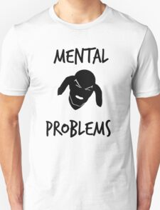 Mental Problems T-Shirt