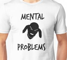 Mental Problems Unisex T-Shirt