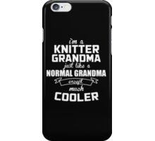 I'm a Knitter Grandma Normal just like a Grandma except much Cooler - T-shirts & Hoodies iPhone Case/Skin