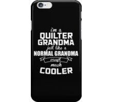 I'm a Quilter Grandma Normal just like a Grandma except much Cooler - T-shirts & Hoodies iPhone Case/Skin