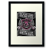 Because Ladies Were Born To Ride And Motorcycles Were Made For Riding Framed Print