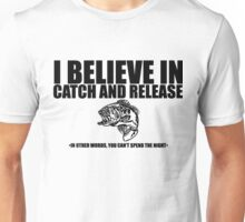 I Believe in Catch And Release Unisex T-Shirt