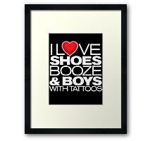 I Love Shoes Booze And Boys Framed Print