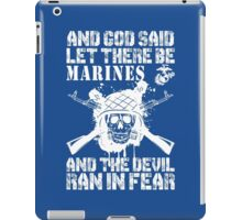And God Said Let There Be Marines And The Devil Ran In Fear iPad Case/Skin