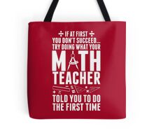 If At First You Don't Success Try Doing What Your Math Teacher Told You To Do The First Time Tote Bag