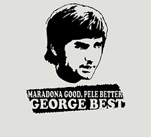 Maradona Good Pele Better George Best Unisex T-Shirt