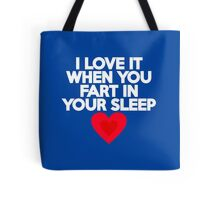 I love it when you fart in your sleep Tote Bag
