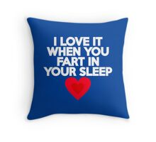 I love it when you fart in your sleep Throw Pillow