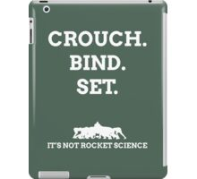Crouch. Bind. Set... It's not rocket science. iPad Case/Skin