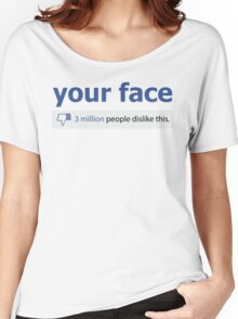 Your Face.. Women's Relaxed Fit T-Shirt
