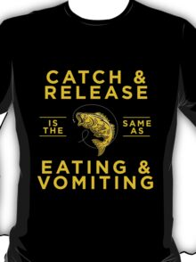 Catch and release is this same as eating and vomiting T-Shirt