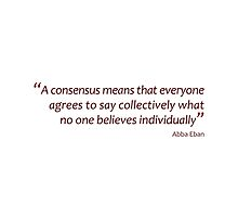 A consensus means... (Amazing Sayings) by gshapley
