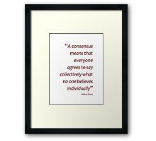 A consensus means... (Amazing Sayings) Framed Print
