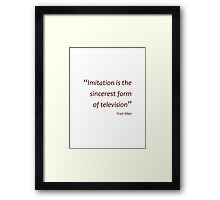 Imitation the sincerest form of TV (Amazing Sayings) Framed Print