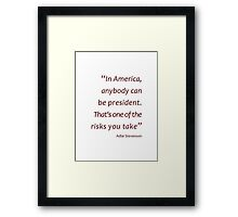 Anybody can be president... (Amazing Sayings) Framed Print