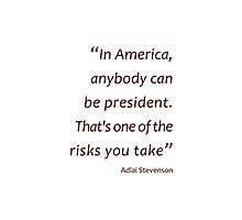 Anybody can be president... (Amazing Sayings) Photographic Print