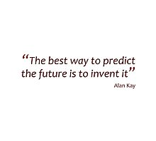 Predict the future by inventing it (Amazing Sayings) by gshapley