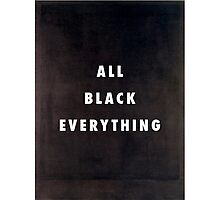 All Black Everything Photographic Print