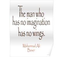 Ali, Boxer, Muhammad Ali, Cassius Clay, The man who has no imagination has no wings.  Poster