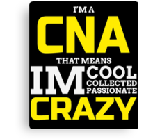 I'M CNA THAT MEANS I'M CRAZY! Canvas Print