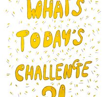 What's Today's Challenge? by 1georgiewatts