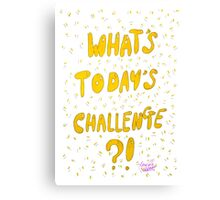 What's Today's Challenge? Canvas Print