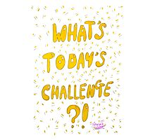 What's Today's Challenge? Photographic Print