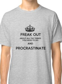 Freak Out and Procrastinate Classic T-Shirt