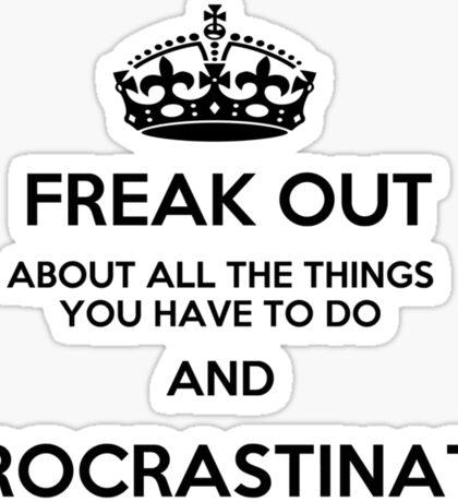 Freak Out and Procrastinate Sticker