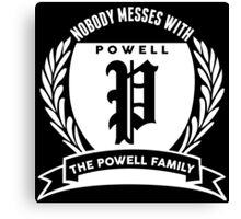 Nobody Messes With The Powell Family Canvas Print