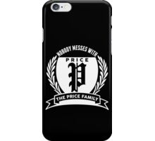 Nobody Messes With The Price Family iPhone Case/Skin